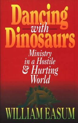 Dancing With Dinosaurs: Ministry In A Hostile and Hurting World  -     By: William Easum