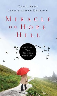Miracle on Hope Hill: And Other True Stories of God's Love - eBook  -     By: Jennie A. Dimkoff, Carol Kent