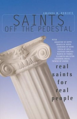 Saints Off the Pedestal: Real Saints for Real People  -     By: Amanda Roberts, Camille Lewis Brown