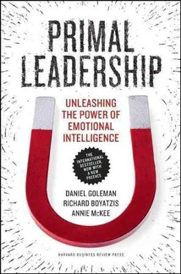 Primal Leadership: Unleashing the Power of Emotional Intelligence  -     By: Daniel Goleman
