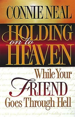 Holding on to Heaven While Your Friend Goes Through Hell - eBook  -     By: Connie Neal