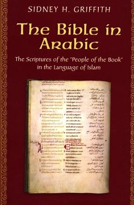 The Bible in Arabic: The Scriptures of the People of the Book in the Language of Islam  -     By: Sidney H. Griffith