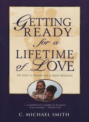 Getting Ready for a Lifetime of Love   -     By: C. Michael Smith