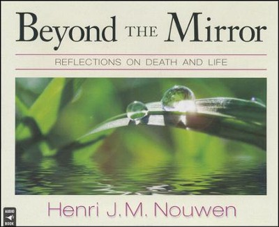 Beyond the Mirror: Reflections on Death and Life  -     Narrated By: Paul Smith     By: Henri J.M. Nouwen