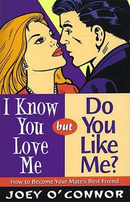 I Know You Love Me but Do You Like Me?: How to Become Your Mate's Best Friend - eBook  -     By: Joey O'Connor