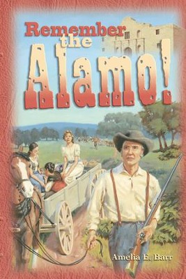 Remember the Alamo!   -     By: Amelia E. Barr