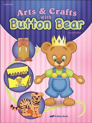 Abeka Arts & Crafts with Button Bear, Second Edition   -