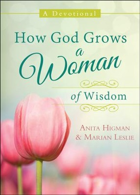 How God Grows a Woman of Wisdom: A Devotional  -     By: Anita Higman, Marian Leslie