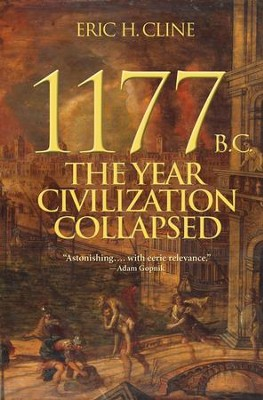 1177 B.C.: The Year Civilization Collapsed (Revised)  -     By: Eric H. Cline