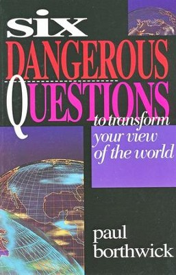 Six Dangerous Questions to Transform Your View of the World  -     By: Paul Borthwick