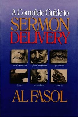A Complete Guide to Sermon Delivery - eBook  -     By: Al Fasol
