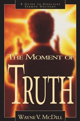 The Moment of Truth: A Guide to Effective Sermon Delivery - eBook  -     By: Wayne McDill