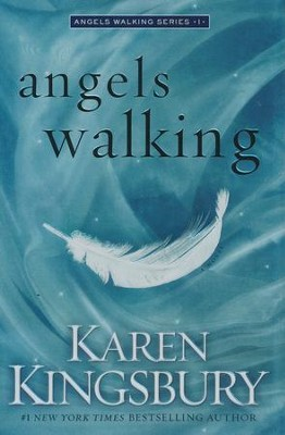 Angels Walking, Angels Walking Series #1   -     By: Karen Kingsbury