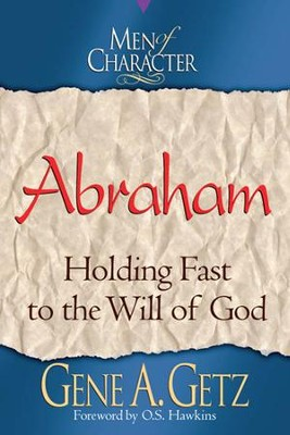 Men of Character: Abraham: Holding Fast to the Will of God - eBook  -     By: Gene A. Getz