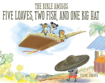 The Bible Amigos: Five Loaves, Two Fish, and One Big Hat  -     By: Frank Fraser