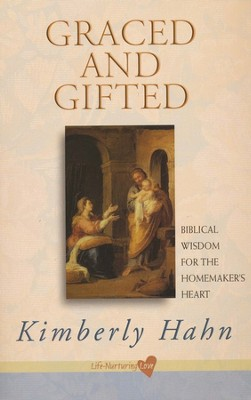 Graced and Gifted: Biblical Wisdom for the Homemaker's Heart  -     By: Kimberly Hahn