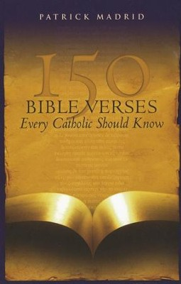 150 Bible Verses Every Catholic Should Know   -     By: Patrick Madrid