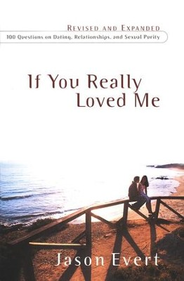 If You Really Loved Me:  100 Questions on Dating,  Relationships and Sexual Purity  -     By: Jason Evert