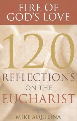 Fire of God's Love: 120 Reflections on the Eucharist  -     By: Mike Aquilina