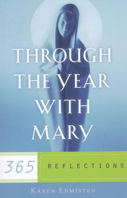 Through the Year With Mary: 365 Reflections  -     By: Karen Edmisten