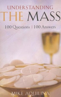 Understanding the Mass: 100 Questions, 100 Answers  -     By: Mike Aquilina