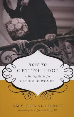 How to Get to 'I Do': A Dating Guide for Catholic Women  -     By: Amy Bonaccorso
