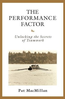 The Performance Factor: Unlocking the Secrets of Teamwork - eBook  -     By: Pat MacMillan