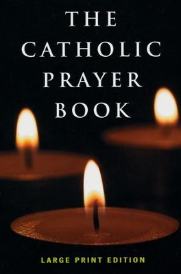 The Catholic Prayer Book: Large Print Edition  -     By: Michael Buckley