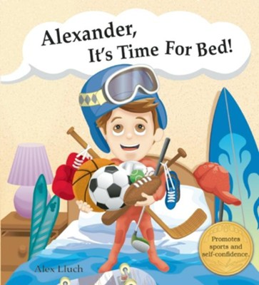 Alexander, it's time for bed!  -     By: Alex A. Lluch