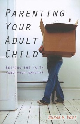 Parenting Your Adult Child: Keeping the Faith (and Your Sanity)  -     By: Susan Vogt