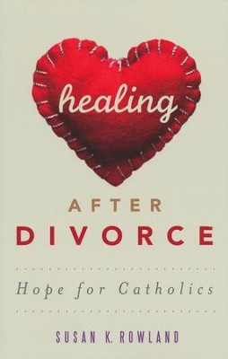 Healing After Divorce: Hope for Catholics  -     By: Susan K. Rowland