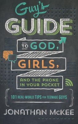Guy's Guide to God, Girls, and the Phone in Your Pocket: 101 Real-World Tips for Teenage Guys  -     By: Jonathan McKee