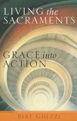 Living the Sacraments: Grace Into Action  -     By: Bert Ghezzi