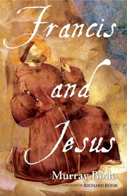Francis and Jesus  -     By: Murray Bodo, Richard Rohr