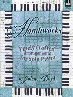 Handiworks, Finely Crafted Arrangements for Solo Piano   -     By: Jolene Boyd