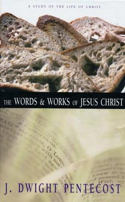 The Words & Works of Jesus Christ   -     By: J. Dwight Pentecost