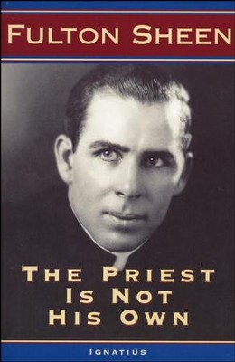 The Priest is Not His Own  -     By: Fulton J. Sheen