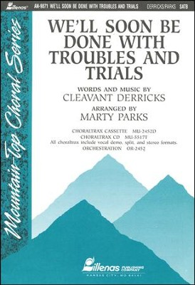 We'll Soon Be Done With Our Troubles and Trials Anthem  -     By: Marty Parks