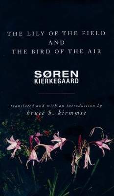 The Lily of the Field and the Bird of the Air: Three Godly Discourses  -     By: Soren Kierkegaard, Bruce Kirmmse