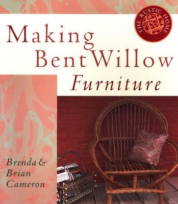 Making Bent Willow Furniture   -     By: Brenda Cameron, Brian Cameron