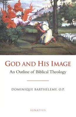 God and His Image: An Outline of Biblical Theology  -     By: Jean-Dominique Barthelemy