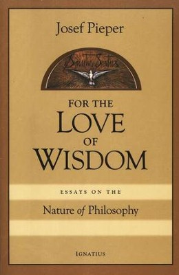 For Love of Wisdom: Essays on the Nature of Philosophy  -     By: Josef Pieper
