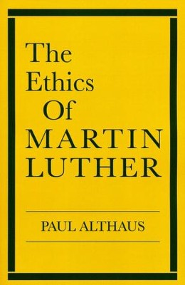 The Ethics of Martin Luther    -     By: Paul Althaus