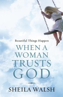 Beautiful Things Happen When a Woman Trusts God - eBook  -     By: Sheila Walsh