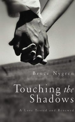 Touching the Shadows: A Love Tested and Renewed - eBook  -     By: Bruce Nygren