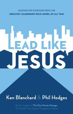 Lead Like Jesus: Lessons from the Greatest Leadership Role Model of All Time - eBook  -     By: Ken Blanchard, Phil Hodges