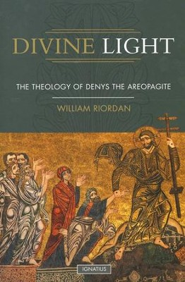Divine Light: Theology of Denys the Areopagite  -     By: William Riordan