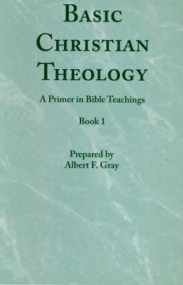 Basic Christian Theology - Vol. 1  -     By: Albert F. Gray