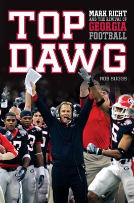 Top Dawg: Mark Richt and the Revival of Georgia Football - eBook  -     By: Rob Suggs