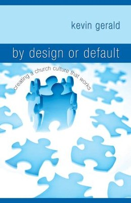 By Design or Default?: Creating a Church Culture that Works - eBook  -     By: Kevin Gerald